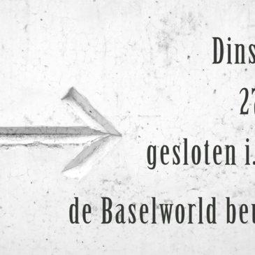 Dinsdag 27-03-18 gesloten i.v.m. Baselworld beurs